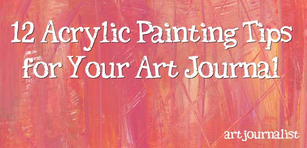 12 tips for working with acrylic paint in your art journal for Tips for using acrylic paint