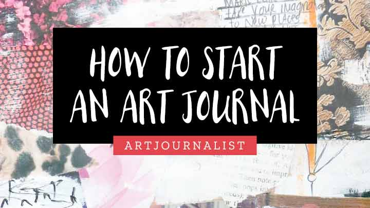 Art Journaling For Beginners How To Start An Art Journal