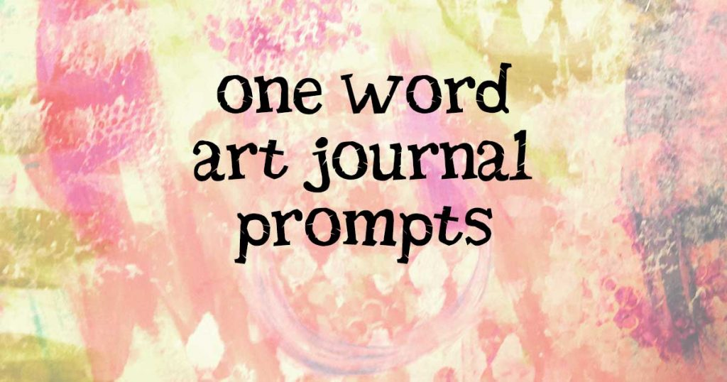 365 One Word Art Journal Prompts for Journaling & Creativity
