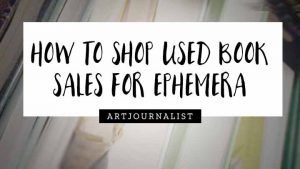 How I Shop Used Book Sales for Mixed Media Art Supplies, Inspiration & More