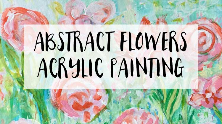 how to paint abstract flowers in acrylics