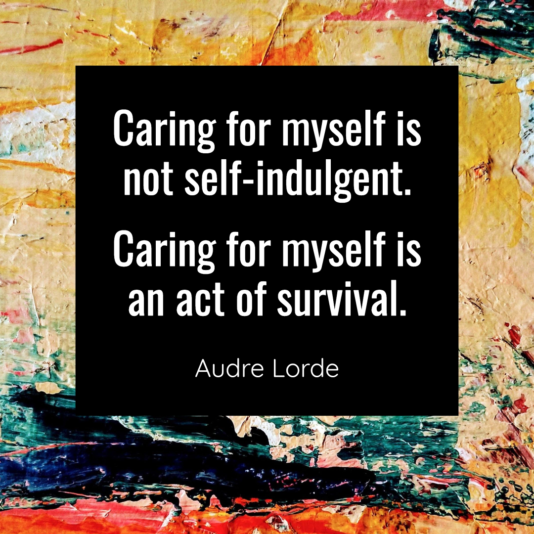 """Caring for Myself is an act of survival"" - self care quote"