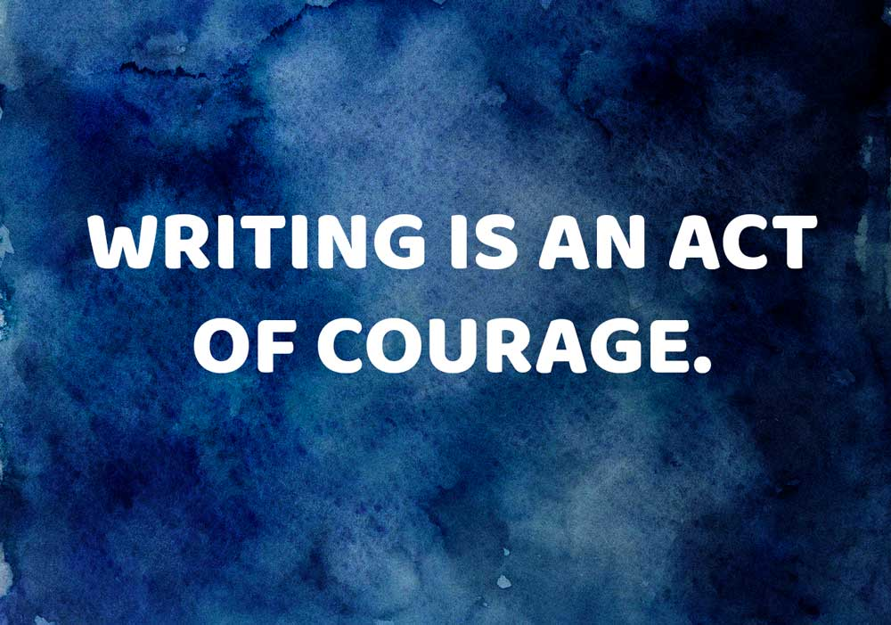 writing is an act of courage saying